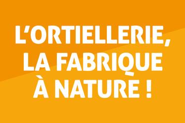 L'Ortiellerie, la fabrique à nature !