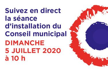 Suivez la séance d'installation du Conseil municipal en direct
