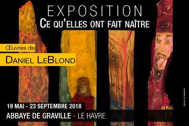 Ce qu'elles ont fait naître - Exposition de peintures sur bois de Daniel Leblond. Du 23 mai au 23 septembre à l'Abbaye de Graville