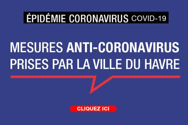 Épidémie Coronavirus - COVID-19 : mesures anti-coronavirus prises par la Ville du Havre