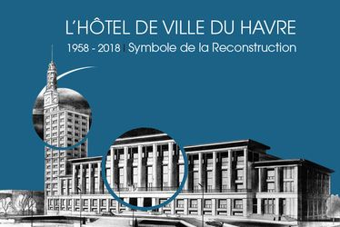 L'Hôtel de Ville du Havre, symbole de la reconstruction (1958-2018)