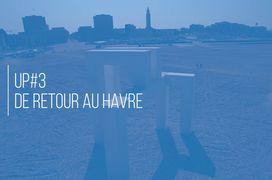 UP#3 de retour au Havre