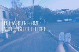 Le Havre en forme, visite insolite du Fort!